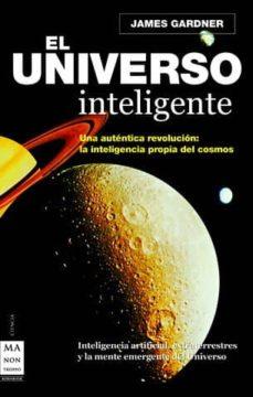 el universo inteligente: una autentica revolucion: la inteligenci a propia del cosmos-james gardner-9788496924130