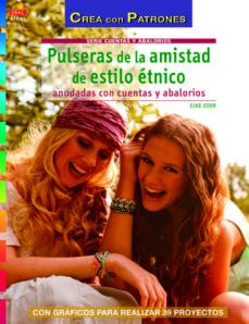 Descarga gratuita de libros electrónicos de computadora PULSERAS DE LA AMISTAD DE ESTILO ETNICO: ANUDADAS CON CUENTAS Y A BALORIOS en español 9788498743630