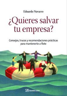 ¿quieres salvar tu empresa?: consejos, trucos y recomendaciones p racticas para mantenerte a flote-eduardo navarro-9788498750430