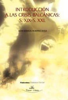 introduccion a las crisis balcanicas: s.xix-s.xxi-juan manuel romero avila-9788498866230
