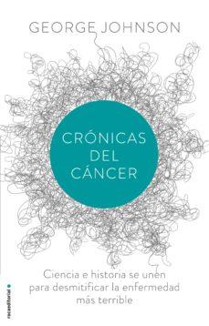 Descargar gratis ebooks portugueses CRONICAS DEL CANCER RTF PDF FB2 de GEORGE JOHNSON (Literatura española) 9788499187730