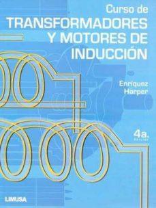 Descargar CURSO DE TRANSFORMADORES Y MOTORES DE INDUCCION gratis pdf - leer online