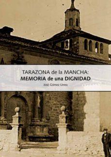 tarazona de la mancha: memoria de una dignidad (ebook)-jose gomez urrea-cdlap00001030