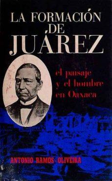 LA FORMACIÓN DE JUÁREZ - ANTONIO., RAMOS OLIVEIRA | Triangledh.org