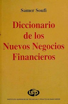 DICCIONARIO DE LOS NUEVOS NEGOCIOS FINANCIEROS - SAMER SOUFI | Triangledh.org