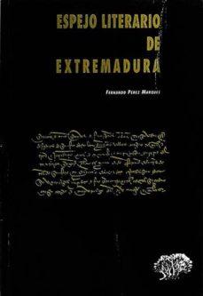 ESPEJO LITERARIO DE EXTREMADURA - FERNANDO PÉREZ MARQUES | Adahalicante.org