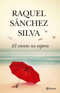 Descarga gratuita de Ebooks uk EL VIENTO NO ESPERA (EJEMPLAR FIRMADO POR LA AUTORA) in Spanish de RAQUEL SANCHEZ SILVA 2910021962240