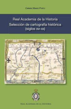 real academia de la historia. selección de cartografía histórica (siglos xvi - xx)-carmen manso porto-9788415069140
