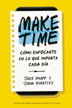 Pdf descargar libros nuevos lanzamientos MAKE TIME: CÓMO ENFOCARTE EN LO QUE IMPORTA CADA DÍA 9788417963040