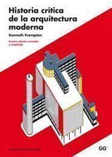 historia critica de la arquitectura moderna (nueva edicion revisa da y ampliada) (4ª ed)-kenneth frampton-9788425222740