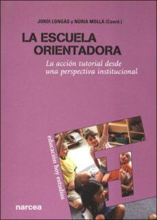 la escuela orientadora : la accion tutorial desde una perspectiva institucional-9788427715240
