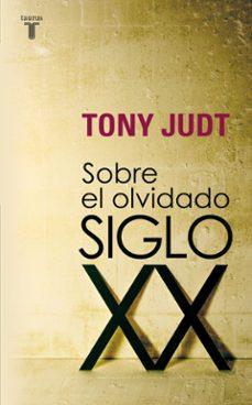 sobre el olvidado siglo xx-tony judt-9788430606740