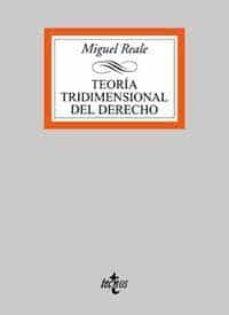 teoria tridimensional del derecho: una vision integral del derech o-miguel reale-9788430931040