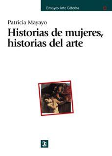 historias de mujeres, historias del arte-patricia mayayo-9788437620640
