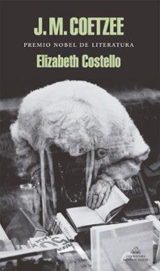 Libros gratis para descargar en el rincón. ELIZABETH COSTELLO (Literatura española) de J.M. COETZEE 9788439710240