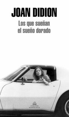 Buscar pdf ebooks gratis descargar LOS QUE SUEÑAN EL SUEÑO DORADO de JOAN DIDION (Literatura española) PDF