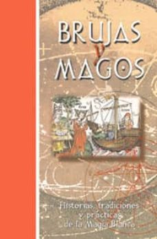 Valentifaineros20015.es Brujas Y Magos: Historias, Tradiciones Y Practicas De La Magia Bl Anca Image