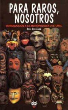 para raros, nosotros: introduccion a la antropologia cultural-paul bohannan-9788446006640
