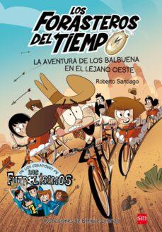 forasteros del tiempo 1 :aventura de los balbuena en el lejano oeste-roberto garcia santiago-9788467582840