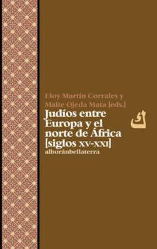 judios entre europa y el norte de africa (siglos xv-xxi)-eloy martin corrales-maite ojeda mata-9788472906440