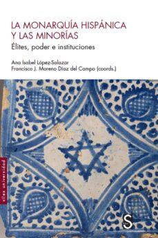 Descargas de mp3 gratis para libros LA MONARQUIA HISPANICA Y LAS MINORIAS: ELITES, PODER E INSTITUCIONES iBook ePub RTF 9788477379140 in Spanish de ANA ISABEL LOPEZ SALAZAR, FRANCISCO J. MORENO DIAZ DEL CAMPO