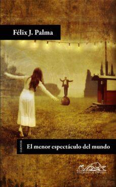 Descargas de libros de adio gratis EL MENOR ESPECTACULO DEL MUNDO 9788483930540 de FELIX J. PALMA