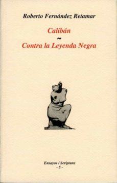 calibán & contra la leyenda negra. (ebook)-roberto fernandez retamar-9788484097440