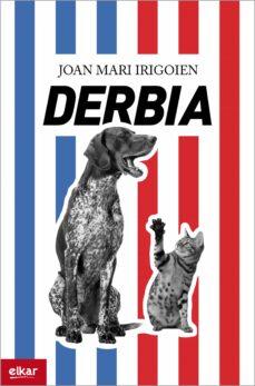 Ebook pdf / txt / mobipocket / epub descargar aquí DERBIA de JOAN MARI IRIGOIEN ARANBERRI in Spanish