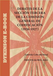 debates de la sección tercera de la comisión general de codificación (1926-1927) (ebook)-gabriela cobo del rosal-9788490313640