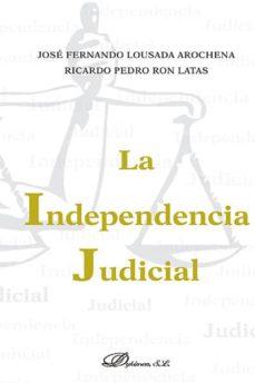 la independencia judicial (ebook)-jose fernando lousada arochena-ricardo pedro ron latas-9788490855140