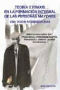 Descarga de libros en ingles TEORIA Y PRAXIS EN LA FORMACION INTEGRAL DE LAS PERSONAS MAYORES: UNA VISION INTERDISCIPLINAR PDB ePub