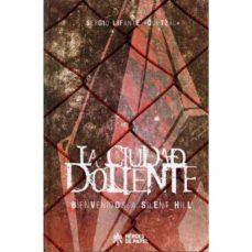 Descargar LA CIUDAD DOLIENTE: BIENVENIDOS A SILENT HILL gratis pdf - leer online