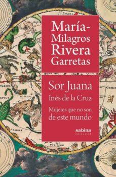 Descarga el libro de ingles gratis SOR JUANA INES DE LA CRUZ: MUJERES QUE NO SON DE ESTE MUNDO