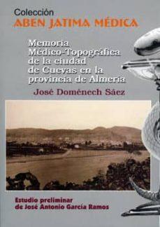 Descargar libro isbn 1-58450-393-9 MEMORIA MEDICO-TOPOGRAFICA DE LA CIUDAD DE CUEVAS EN LA PROVINCIA DE ALMERIA en español