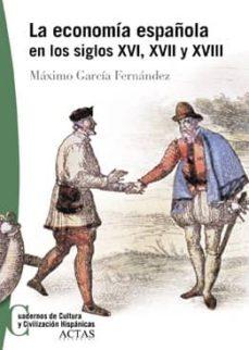 la economia española en los siglos xvi, xvii y xviii-maximo garcia fernandez-9788497390040