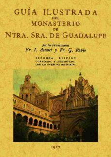 guia ilustrada del monasterio de nuestra señora de guadalupe (ed. facsimil)-i. acemel-g. rubio-9788497613040