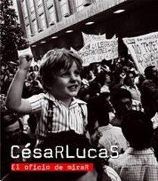 Vinisenzatrucco.it Cesar Lucas: El Oficio De Mirar Image