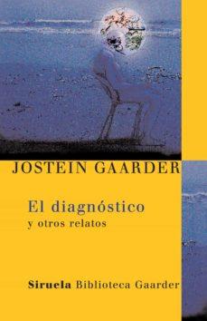 Descargas gratuitas de libros electrónicos en computadora pdf EL DIAGNOSTICO de JOSTEIN GAARDER  9788498410440 in Spanish