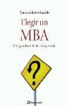 elegir un mba: guia para tomar la decision acertada-francisco javier garrido-9788498750140