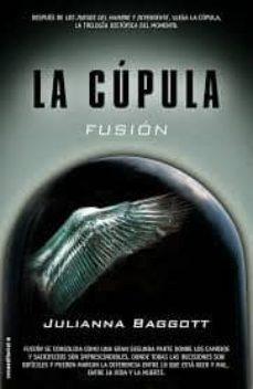 Libros gratis para descargar al ipad. LA CUPULA II: FUSION (Spanish Edition) 9788499189840 de JULIANNA BAGGOTT iBook FB2 PDF