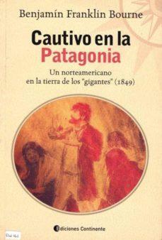 Descargador de libros en línea de google books CAUTIVO EN LA PATAGONIA: UN NORTEAMERICANO EN LA TIERRA DE LOS