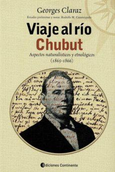 Amazon descargar libros gratis VIAJE AL RÍO CHUBUT: ASPECTOS NATURALÍSTICOS Y ETNOLÓGICOS (1865- 1866) 9789507542640  de GEORGES CLARAZ