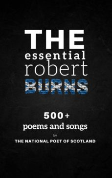 The Essential Robert Burns 500 Poems And Songs By The