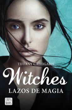 Libros electrónicos descargados legalmente WITCHES 1: LAZOS DE MAGIA PDF DJVU de TIFFANY CALLIGARIS 9788408160250