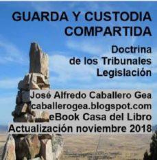 guarda y custodia compartida. doctrina de los tribunales. legislación (ebook)-jose alfredo caballero gea-9788409004850