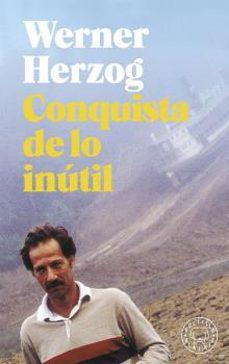 Libros electrónicos gratuitos disponibles para descargar CONQUISTA DE LO INÚTIL en español DJVU iBook de WERNER HERZOG