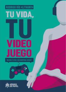 tu vida, tu videojuego: mejora tu dia a dia mientras juegas-lithany rodrigo rio-9788417649050