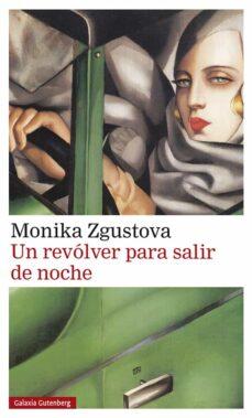 Descargar libro pda UN REVOLVER PARA SALIR DE NOCHE 9788417747350 de MONIKA ZGUSTOVA (Spanish Edition)