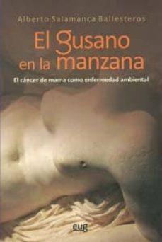 Descargas gratuitas de libros en cinta. EL GUSANO EN LA MANZANA: EL CANCER DE MAMA COMO ENFERMEDAD AMBIEN TAL en español de ALBERTO SALAMANCA BALLESTEROS 9788433850850 PDB DJVU