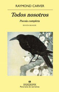 Descargas gratuitas de libros electrónicos kindle en línea TODOS NOSOTROS: POESIA COMPLETA (ED. BILINGÜE) de RAYMOND CARVER